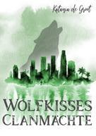 Katania de Groot: Wolfkisses: Clanmächte ★★★★