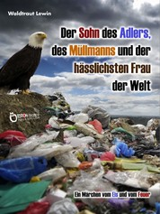 Der Sohn des Adlers, des Müllmanns und der hässlichsten Frau der Welt - Ein Märchen vom Eis und vom Feuer