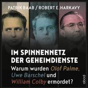 Im Spinnennetz der Geheimdienste - Warum wurden Olof Palme, Uwe Barschel und William Colby ermordet?