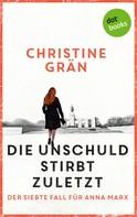 Christine Grän: Die Unschuld stirbt zuletzt - Der siebte Fall für Anna Marx ★★★★