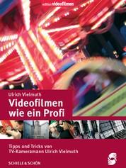 Videofilmen wie ein Profi - Tipps und Tricks von TV-Kameramann Ulrich Vielmuth