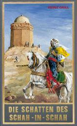 """Die Schatten des Schah-in-Schah - Alternative Fortführung von Karl Mays Reiseerzählungen """"Der Löwe der Blutrache"""" und """"Bei den Trümmern von Babylon"""""""