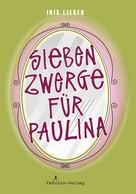 Iris Lieser: Sieben Zwerge für Paulina ★★★★★