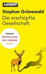 Die erschöpfte Gesellschaft - Warum Deutschland neu träumen muss