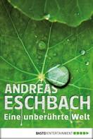 Andreas Eschbach: Eine unberührte Welt - Band 1 ★★★★
