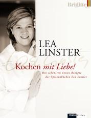 Kochen mit Liebe - Die schönsten neuen Rezepte der Spitzenköchin Lea Linster