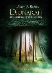 Dionarah - das Geheimnis der Kelten - Band 1