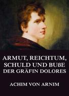 Achim von Arnim: Armut, Reichtum, Schuld und Buße der Gräfin Dolores