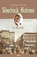 Wolfgang Schüler: Sherlock Holmes in Berlin ★★★★