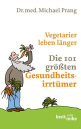 Vegetarier leben länger - Die 101 größten Gesundheitsirrtümer