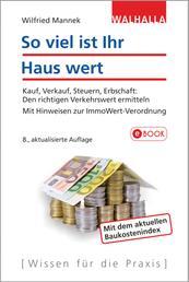 So viel ist Ihr Haus wert - Kauf, Verkauf, Steuern, Erbschaft:; Den richtigen Verkehrswert ermitteln; Mit praktischen Hinweisen zur ImmoWertverordnung