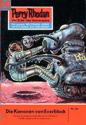 """Perry Rhodan 134: Die Kanonen von Everblack - Perry Rhodan-Zyklus """"Die Posbis"""""""