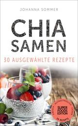 Superfoods Edition - Chia Samen 30 ausgewählte Superfood Rezepte für jeden Tag und jede Küche