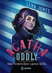 Agatha Oddly (Band 1) - Das Verbrechen wartet nicht - Detektiv-Roman