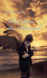 Und dann der Himmel - Roman
