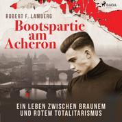 Bootspartie am Acheron - Ein Leben zwischen braunem und rotem Totalitarismus (Ungekürzt)