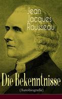 Jean-Jacques Rousseau: Die Bekenntnisse (Autobiografie)