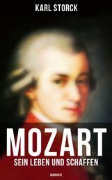 Mozart: Sein Leben und Schaffen (Biografie) - Die Biografie von Wolfgang Amadeus Mozart (Genius und Eros)