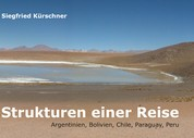 Strukturen einer Reise - Argentinien, Bolivien, Chile, Paraguay, Peru