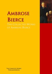 The Collected Works of Ambrose Bierce - The Complete Works PergamonMedia