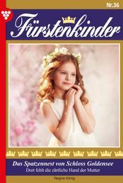 Fürstenkinder 36 – Adelsroman - Das Spatzennest von Schloss Goldenes