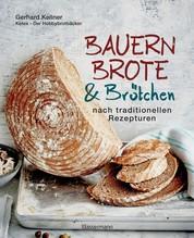 Bauernbrote & Brötchen nach traditionellen Rezepturen - Das große Buch des Brotbackens