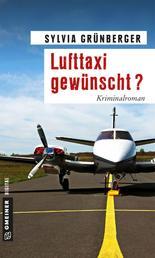 Lufttaxi gewünscht? - Kriminalroman