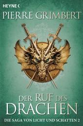 Der Ruf des Drachen - Die Saga von Licht und Schatten 2 - Roman