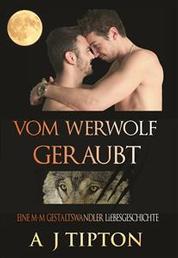 Vom Werwolf Geraubt - Eine M-M Gestaltswandler Liebesgeschichte