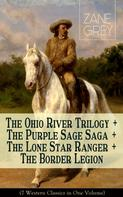 Zane Grey: The Ohio River Trilogy + The Purple Sage Saga + The Lone Star Ranger + The Border Legion (7 Western Classics in One Volume)