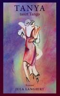 Jula Langhirt: Tanya tanzt Tango