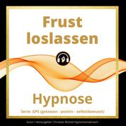 Frust loslassen - GPS Hypnose
