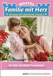 Familie mit Herz 11 - Familienroman - Ich allein bin Mamis Traummann!