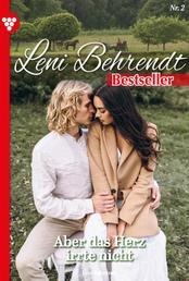 Leni Behrendt Bestseller 2 – Liebesroman - Aber das Herz irrte nicht