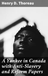 A Yankee in Canada with Anti-Slavery and Reform Papers