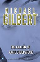 Michael Gilbert: The Killing Of Katie Steelstock