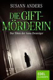 Die Giftmörderin - Das Töten der Anna Zwanziger