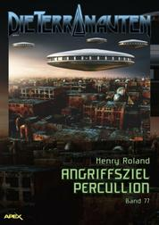 DIE TERRANAUTEN, Band 77: ANGRIFFSZIEL PERCULLION - Die große Science-Fiction-Saga!