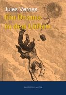 Jules Verne: Ein Drama in den Lüften