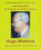 Jürgen Ruszkowski (Hrsg.): Hugo Wietholz – ein Diakon des Rauhen Hauses – Autobiographie