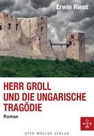 Erwin Riess: Herr Groll und die ungarische Tragödie ★★