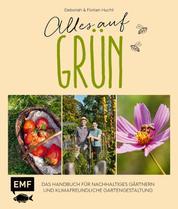 Alles auf Grün – Das Handbuch für nachhaltiges Gärtnern und klimafreundliche Gartengestaltung - Artenvielfalt fördern, plastikfrei gärtnern, umweltfreundlich anbauen – Mit vielen nachhaltigen Projekten: Hochbeet aus Restholz, Fledermauskasten, Insektenhotel, Umwelttoilette und vieles mehr