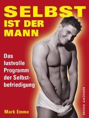 Selbst ist der Mann. Das lustvolle Programm der Selbstbefriedigung - Sex-Ratgeber für Männer