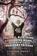 Clifton Savoy: Baseball, Blue Jeans, Struggling Moms, and Imaginary Friends