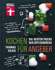 Kochen für Angeber - Die besten Tricks der Spitzenköche – Ein Buch, das die Geheimnisse der großen Spitzenköche verrät