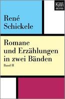 René Schickele: Romane und Erzählungen in zwei Bänden