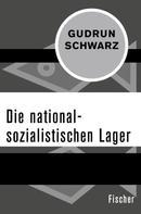 Gudrun Schwarz: Die nationalsozialistischen Lager