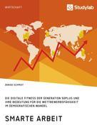 Denise Schmidt: Smarte Arbeit. Die Digitale Fitness der Generation 50plus und ihre Bedeutung für die Wettbewerbsfähigkeit im demografischen Wandel