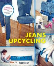 Jeans-Upcycling - 28 kreative Nähprojekte für ausgediente Hosen