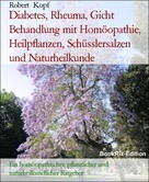 Robert Kopf: Diabetes, Rheuma, Gicht Behandlung mit Homöopathie, Heilpflanzen, Schüsslersalzen und Naturheilkunde